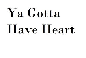 Ya Gotta Have Heart!